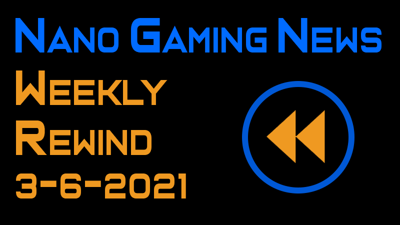 Nano Gaming News - Weekly Rewind: March 6, 2021