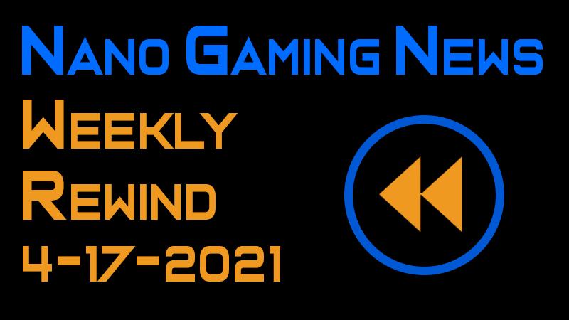 Nano Gaming News - Weekly Rewind: April 17, 2021