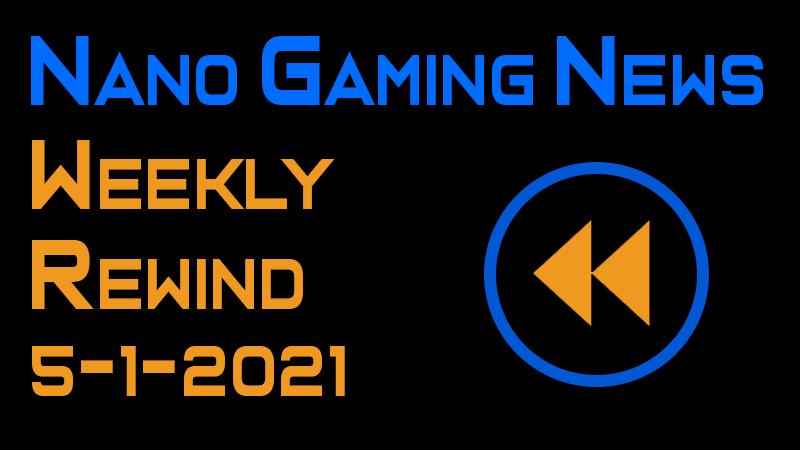 Nano Gaming News - Weekly Rewind: May 1, 2021