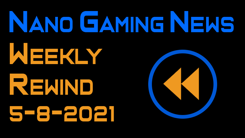 Nano Gaming News - Weekly Rewind: May 8, 2021