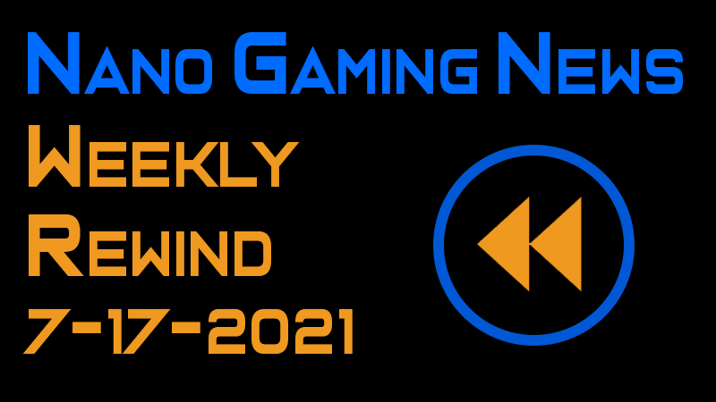 Nano Gaming News - Weekly Rewind: July 17, 2021