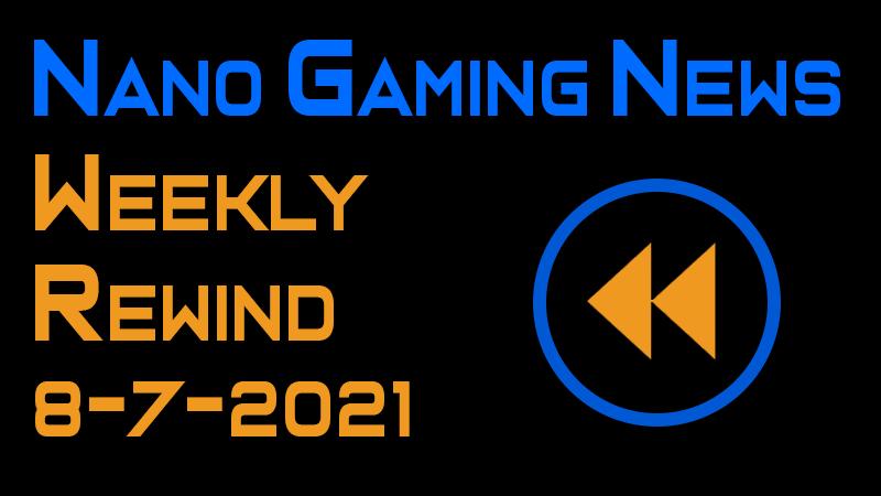 Nano Gaming News - Weekly Rewind: August 7, 2021